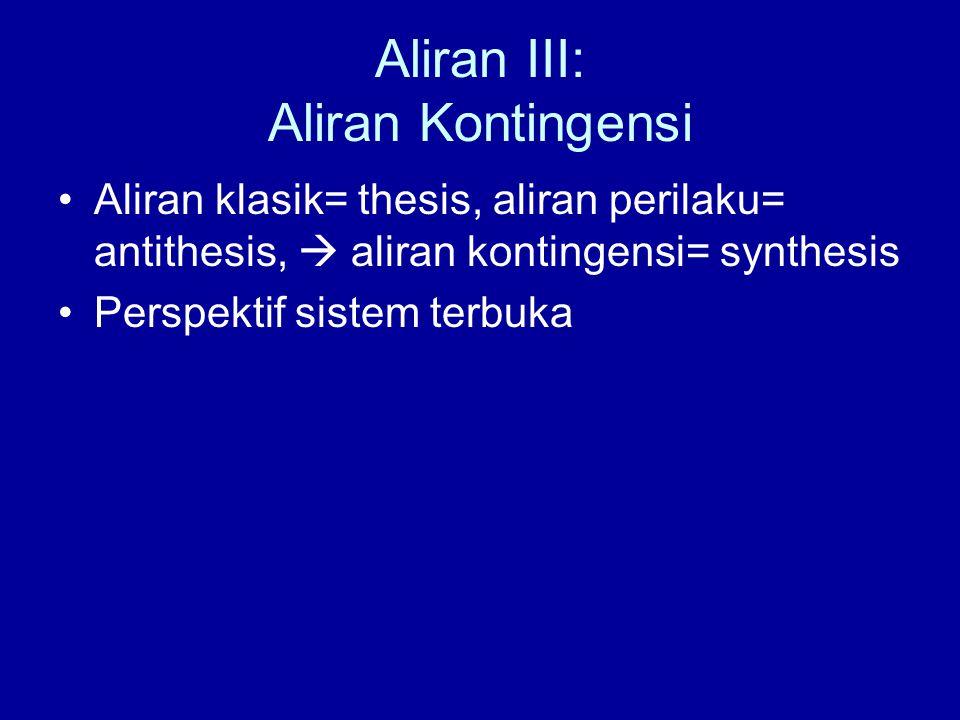 Aliran III: Aliran Kontingensi Aliran klasik= thesis, aliran perilaku= antithesis,  aliran kontingensi= synthesis Perspektif sistem terbuka