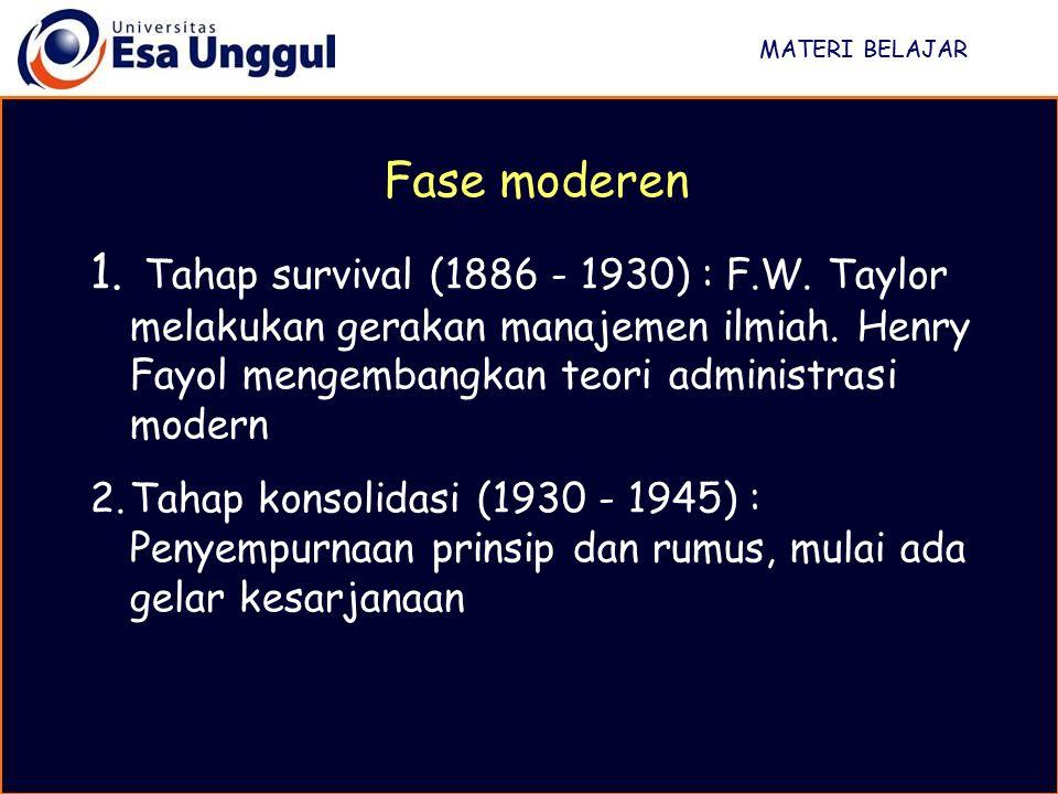 MATERI BELAJAR 1. Tahap survival (1886 - 1930) : F.W. Taylor melakukan gerakan manajemen ilmiah. Henry Fayol mengembangkan teori administrasi modern 2