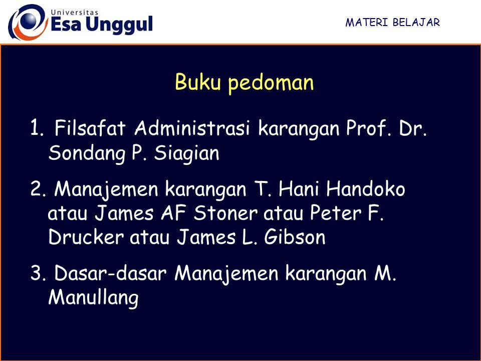 MATERI BELAJAR 1. Filsafat Administrasi karangan Prof. Dr. Sondang P. Siagian 2. Manajemen karangan T. Hani Handoko atau James AF Stoner atau Peter F.