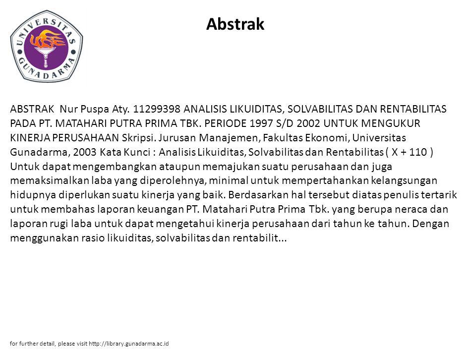 Abstrak ABSTRAK Nur Puspa Aty. 11299398 ANALISIS LIKUIDITAS, SOLVABILITAS DAN RENTABILITAS PADA PT. MATAHARI PUTRA PRIMA TBK. PERIODE 1997 S/D 2002 UN