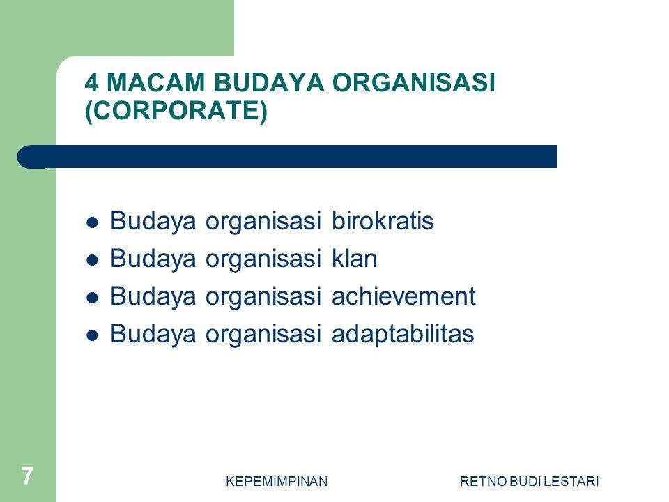 KEPEMIMPINANRETNO BUDI LESTARI 7 4 MACAM BUDAYA ORGANISASI (CORPORATE) Budaya organisasi birokratis Budaya organisasi klan Budaya organisasi achievement Budaya organisasi adaptabilitas