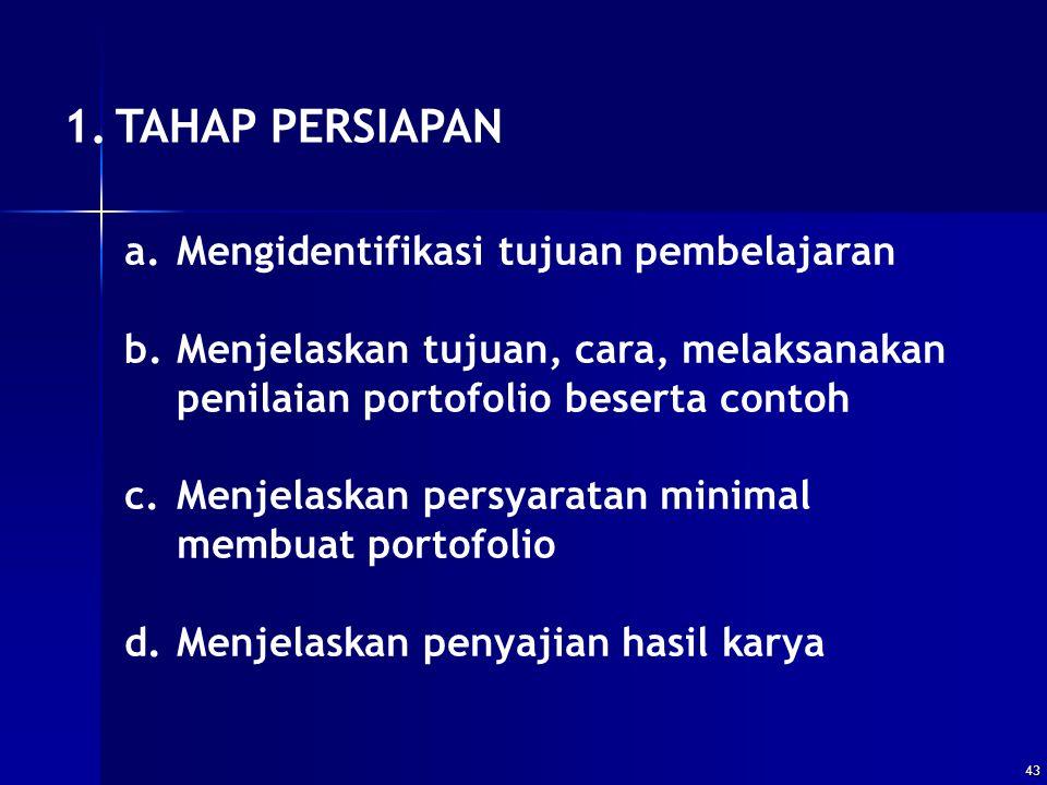 43 1.TAHAP PERSIAPAN a.Mengidentifikasi tujuan pembelajaran b.Menjelaskan tujuan, cara, melaksanakan penilaian portofolio beserta contoh c.Menjelaskan