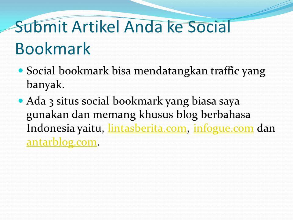 Submit Artikel Anda ke Social Bookmark Social bookmark bisa mendatangkan traffic yang banyak.