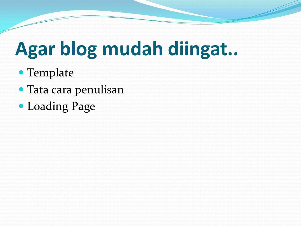 Agar blog mudah diingat.. Template Tata cara penulisan Loading Page