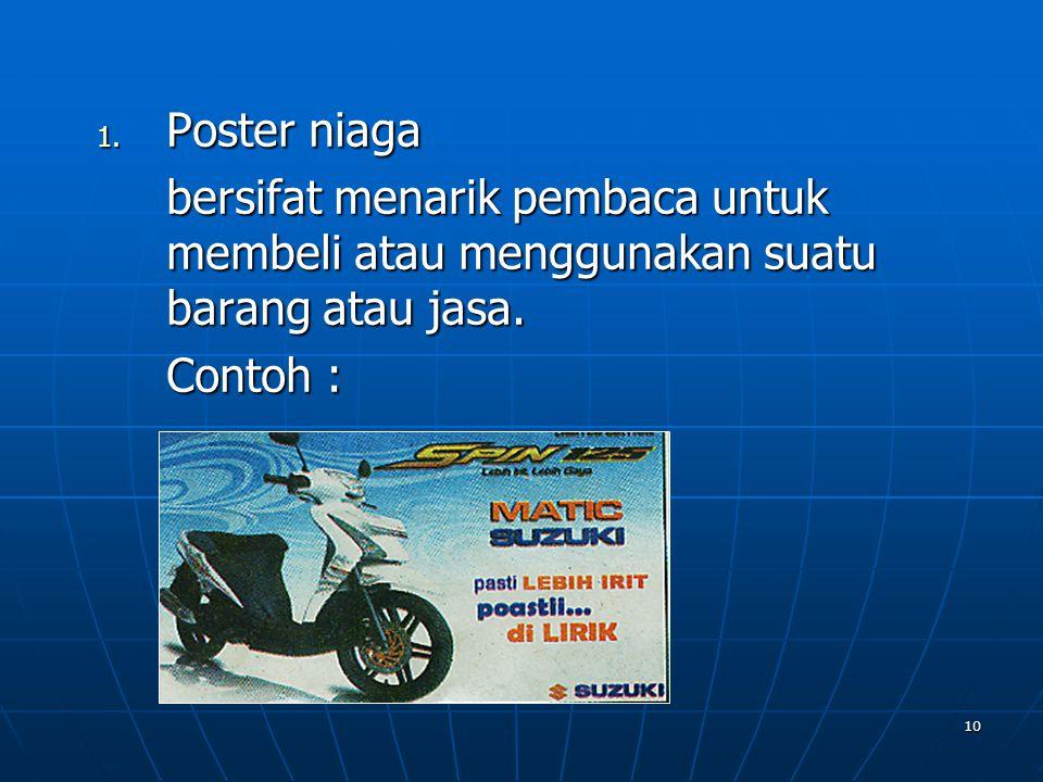 10 1. Poster niaga bersifat menarik pembaca untuk membeli atau menggunakan suatu barang atau jasa. Contoh :