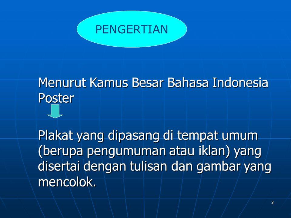 3 Menurut Kamus Besar Bahasa Indonesia Poster Plakat yang dipasang di tempat umum (berupa pengumuman atau iklan) yang disertai dengan tulisan dan gamb