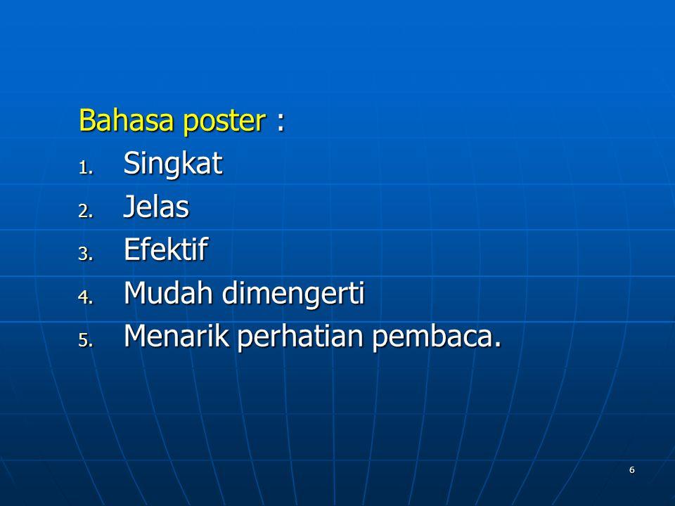 6 Bahasa poster : 1. Singkat 2. Jelas 3. Efektif 4. Mudah dimengerti 5. Menarik perhatian pembaca.