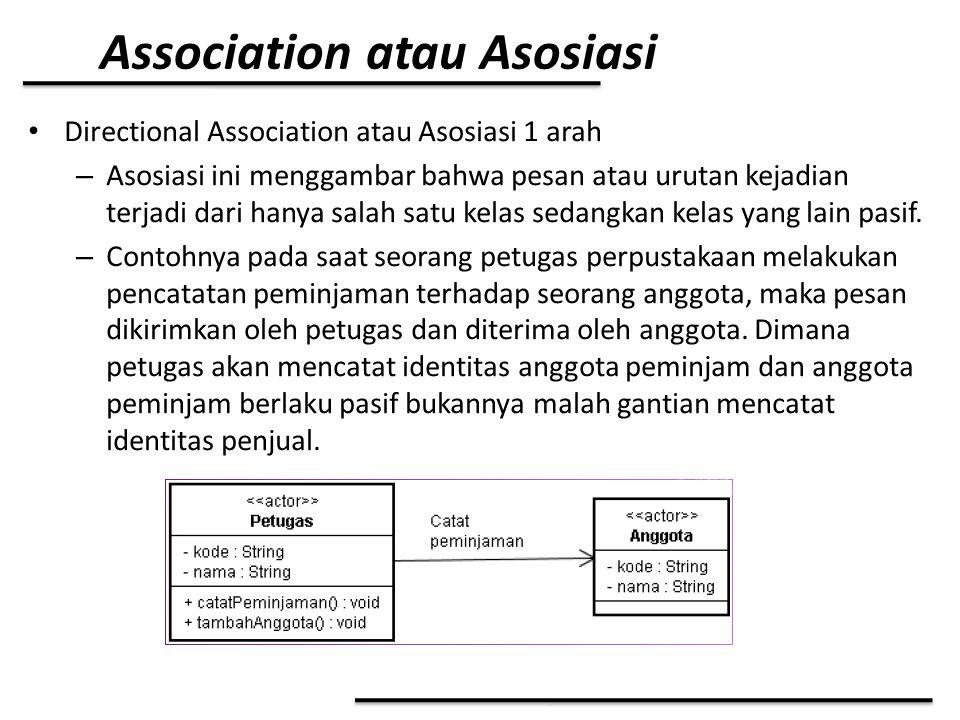 Association atau Asosiasi Directional Association atau Asosiasi 1 arah – Asosiasi ini menggambar bahwa pesan atau urutan kejadian terjadi dari hanya s