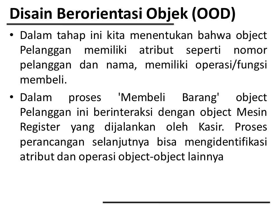 Disain Berorientasi Objek (OOD) Dalam tahap ini kita menentukan bahwa object Pelanggan memiliki atribut seperti nomor pelanggan dan nama, memiliki ope