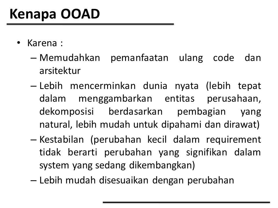 Kenapa OOAD Karena : – Memudahkan pemanfaatan ulang code dan arsitektur – Lebih mencerminkan dunia nyata (lebih tepat dalam menggambarkan entitas peru