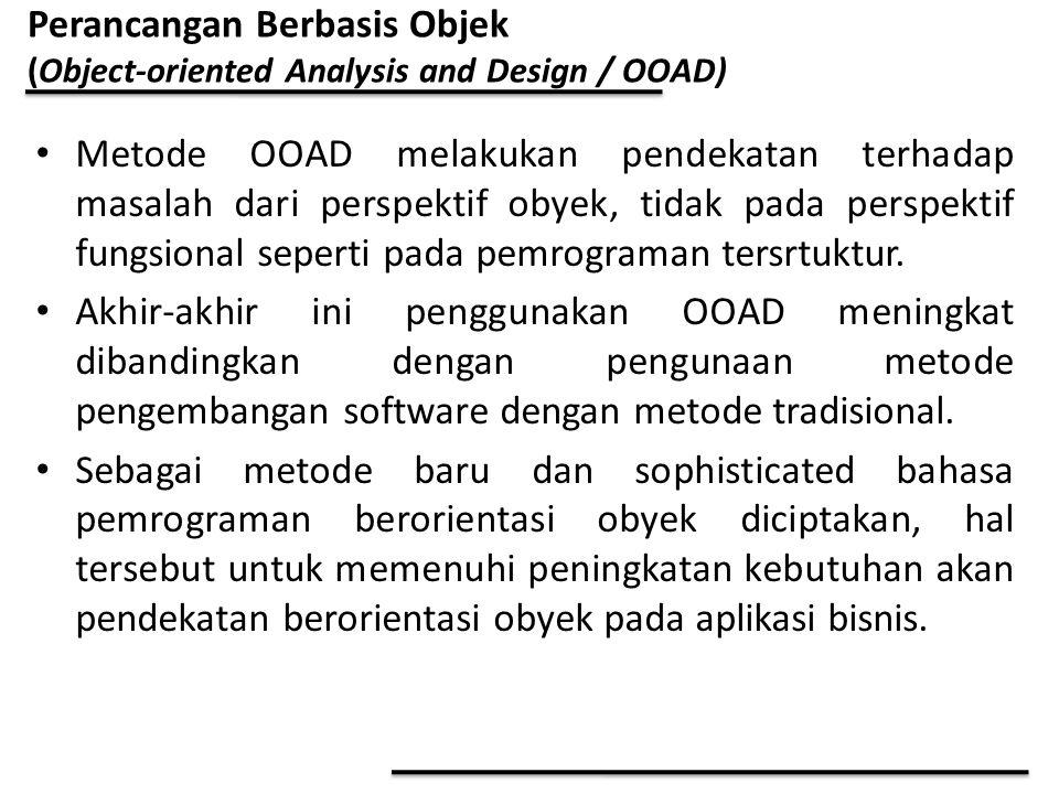 Metode OOAD melakukan pendekatan terhadap masalah dari perspektif obyek, tidak pada perspektif fungsional seperti pada pemrograman tersrtuktur. Akhir-