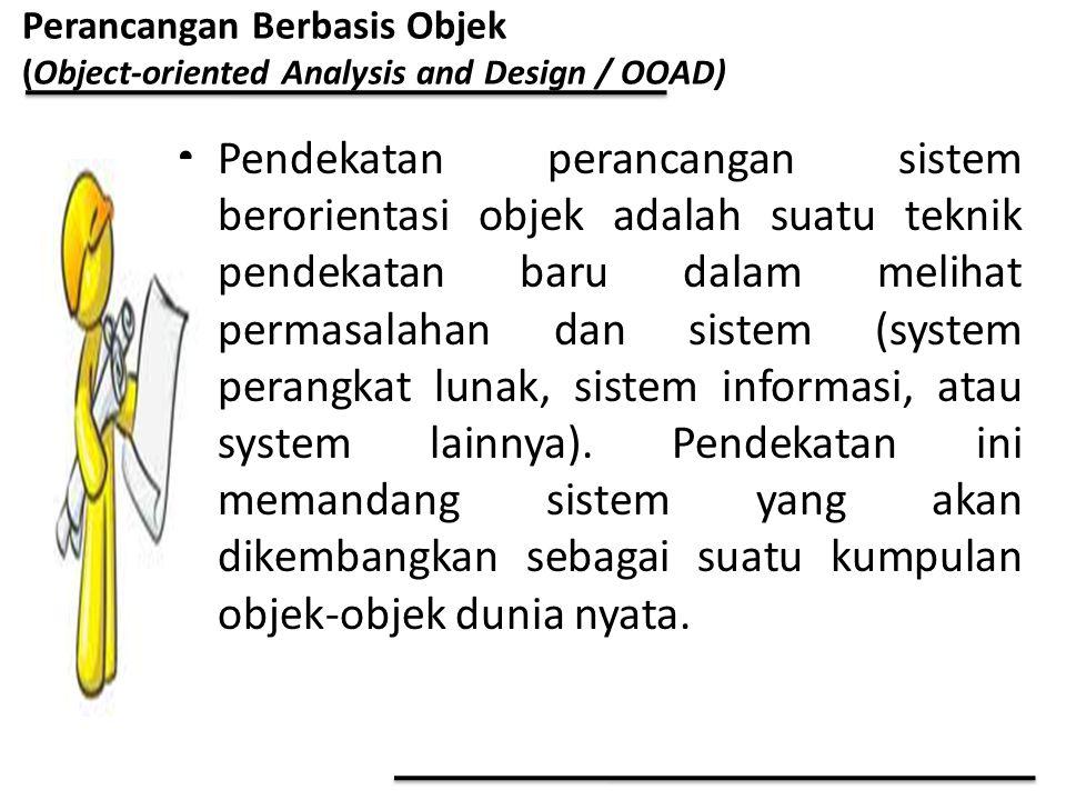 Pendekatan perancangan sistem berorientasi objek adalah suatu teknik pendekatan baru dalam melihat permasalahan dan sistem (system perangkat lunak, si