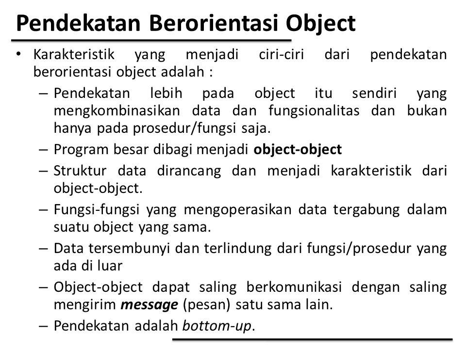 Pendekatan Berorientasi Object Karakteristik yang menjadi ciri-ciri dari pendekatan berorientasi object adalah : – Pendekatan lebih pada object itu se