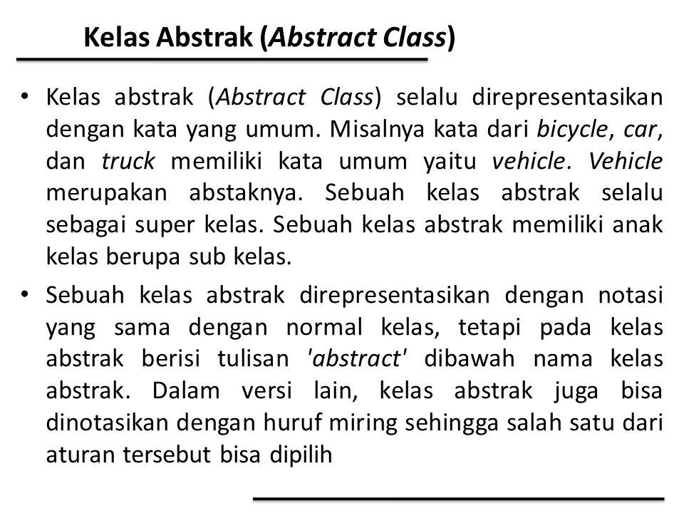 Kelas Abstrak (Abstract Class) Kelas abstrak (Abstract Class) selalu direpresentasikan dengan kata yang umum. Misalnya kata dari bicycle, car, dan tru