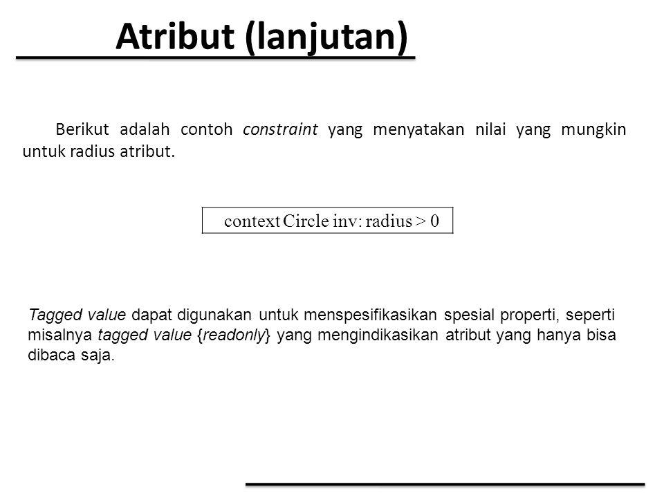 Atribut (lanjutan) context Circle inv: radius > 0 Berikut adalah contoh constraint yang menyatakan nilai yang mungkin untuk radius atribut. Tagged val