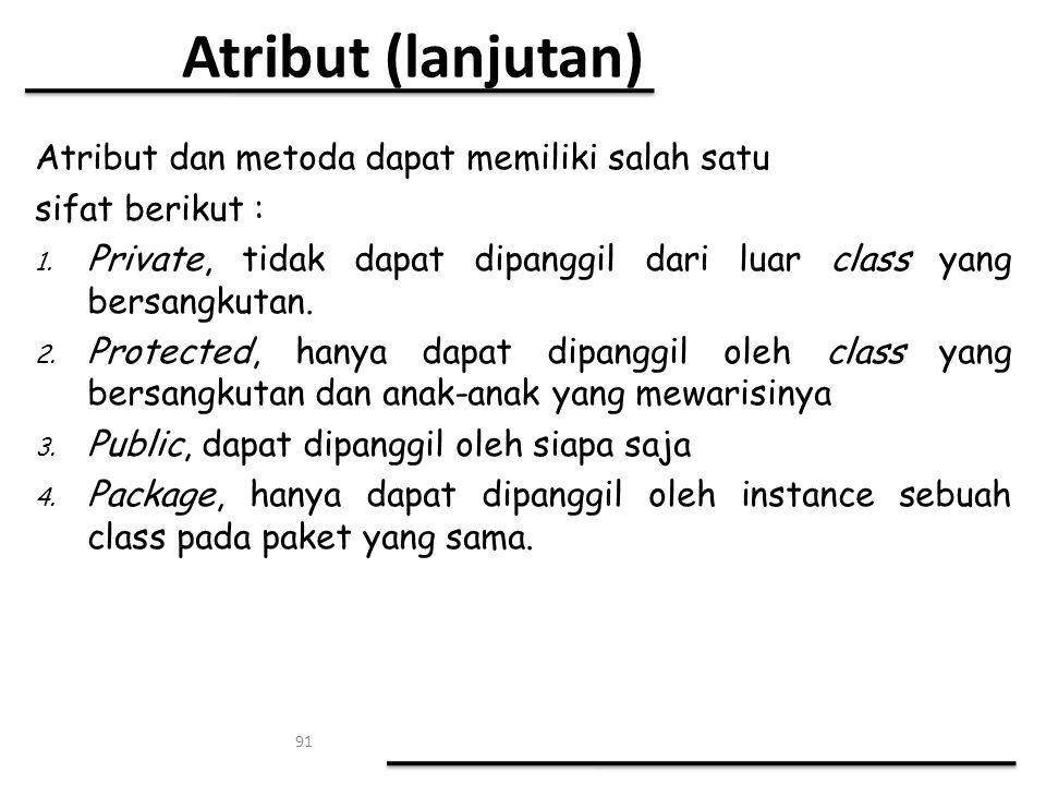 91 Atribut dan metoda dapat memiliki salah satu sifat berikut : 1. Private, tidak dapat dipanggil dari luar class yang bersangkutan. 2. Protected, han
