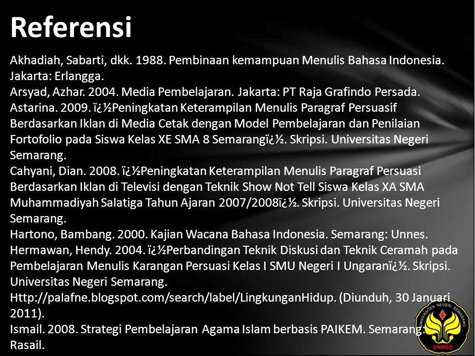 Referensi Akhadiah, Sabarti, dkk. 1988. Pembinaan kemampuan Menulis Bahasa Indonesia. Jakarta: Erlangga. Arsyad, Azhar. 2004. Media Pembelajaran. Jaka