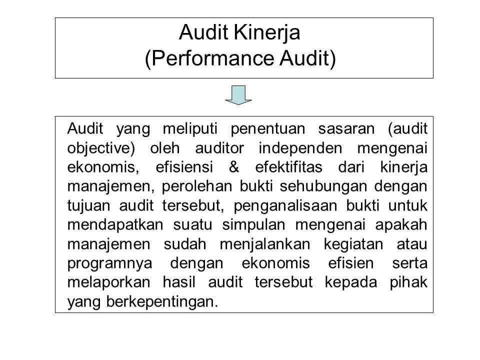 Audit Kinerja (Performance Audit) Audit yang meliputi penentuan sasaran (audit objective) oleh auditor independen mengenai ekonomis, efisiensi & efekt