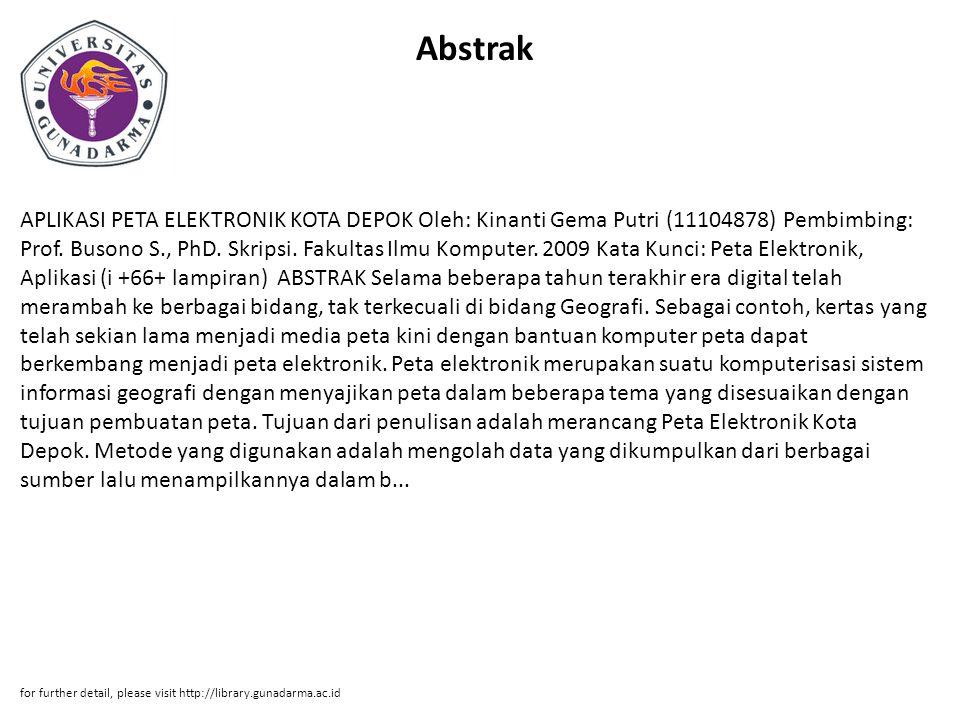 Abstrak APLIKASI PETA ELEKTRONIK KOTA DEPOK Oleh: Kinanti Gema Putri (11104878) Pembimbing: Prof. Busono S., PhD. Skripsi. Fakultas Ilmu Komputer. 200