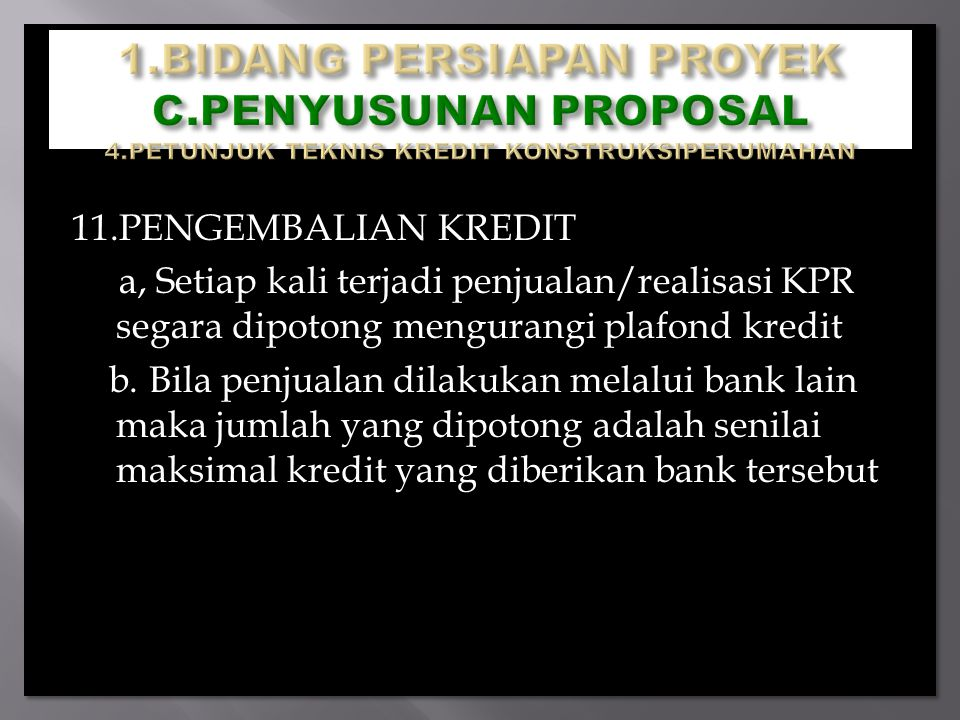 11.PENGEMBALIAN KREDIT a, Setiap kali terjadi penjualan/realisasi KPR segara dipotong mengurangi plafond kredit b.