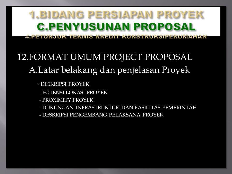 12.FORMAT UMUM PROJECT PROPOSAL A.Latar belakang dan penjelasan Proyek - DESKRIPSI PROYEK - POTENSI LOKASI PROYEK - PROXIMITY PROYEK - DUKUNGAN INFRAS