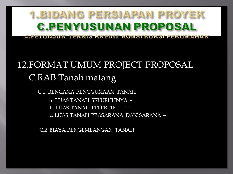 12.FORMAT UMUM PROJECT PROPOSAL C.RAB Tanah matang C.1. RENCANA PENGGUNAAN TANAH a. LUAS TANAH SELURUHNYA = b. LUAS TANAH EFFEKTIF = c. LUAS TANAH PRA