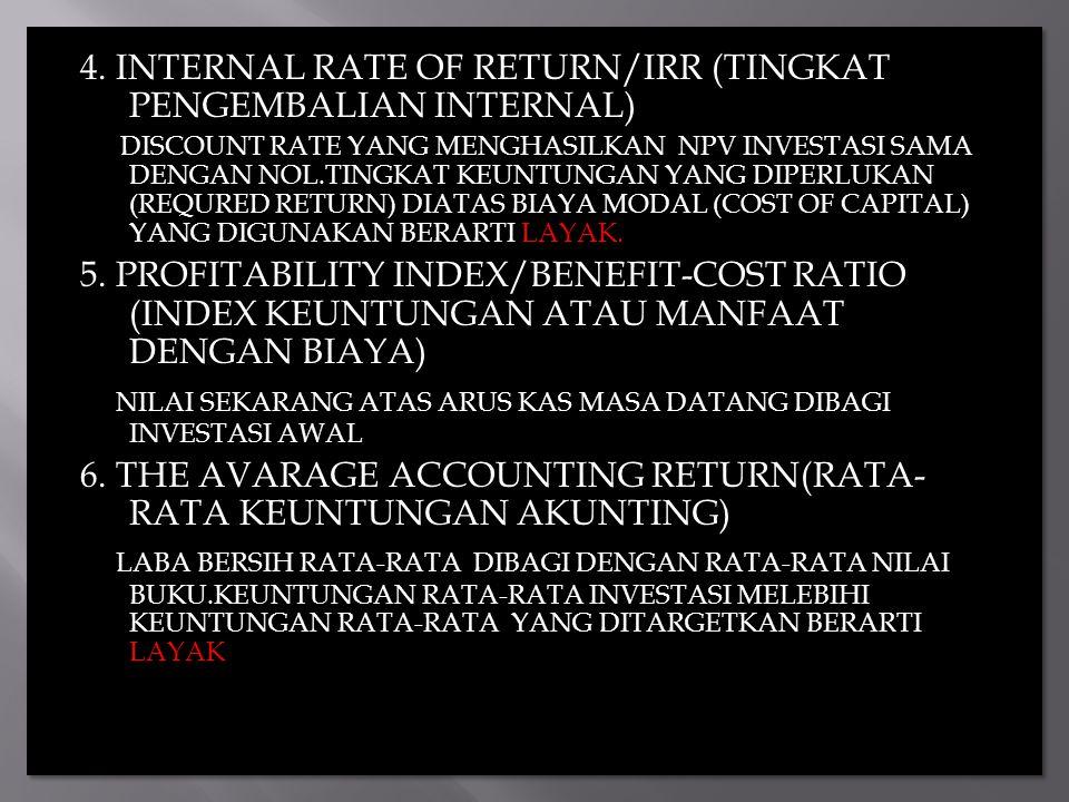4. INTERNAL RATE OF RETURN/IRR (TINGKAT PENGEMBALIAN INTERNAL) DISCOUNT RATE YANG MENGHASILKAN NPV INVESTASI SAMA DENGAN NOL.TINGKAT KEUNTUNGAN YANG D