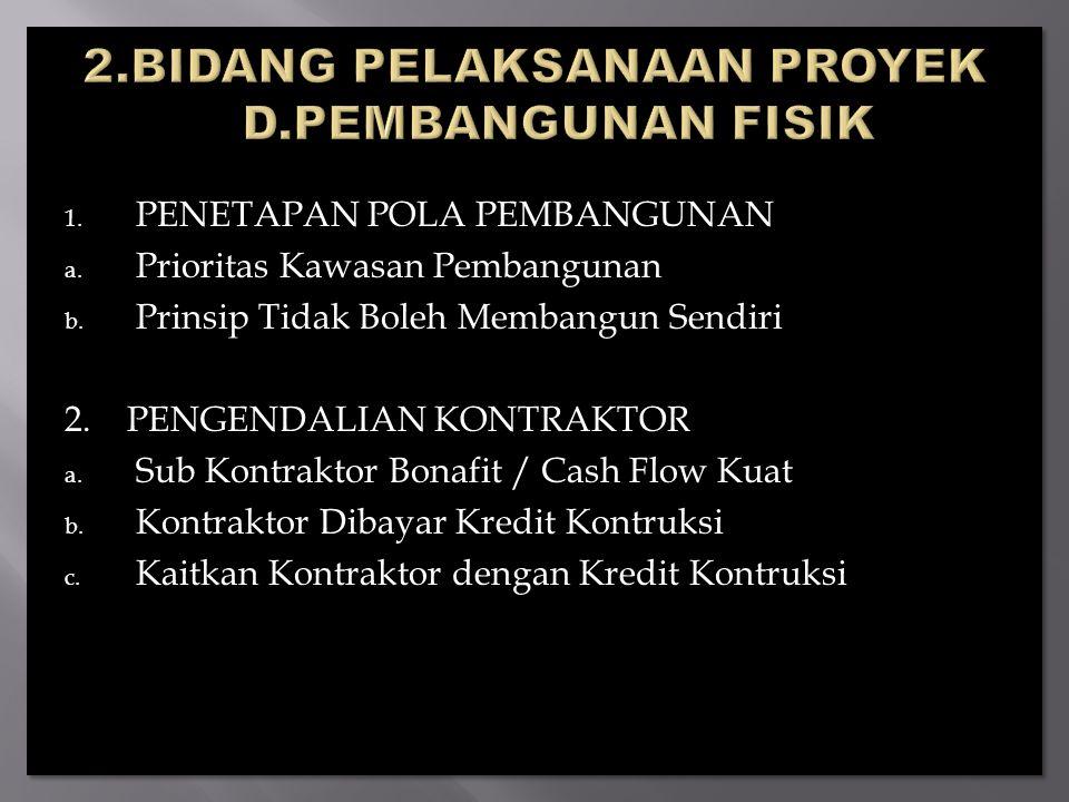 1. PENETAPAN POLA PEMBANGUNAN a. Prioritas Kawasan Pembangunan b. Prinsip Tidak Boleh Membangun Sendiri 2. PENGENDALIAN KONTRAKTOR a. Sub Kontraktor B