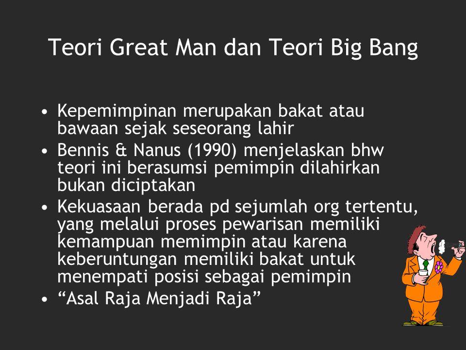 Teori Great Man dan Teori Big Bang Kepemimpinan merupakan bakat atau bawaan sejak seseorang lahir Bennis & Nanus (1990) menjelaskan bhw teori ini bera