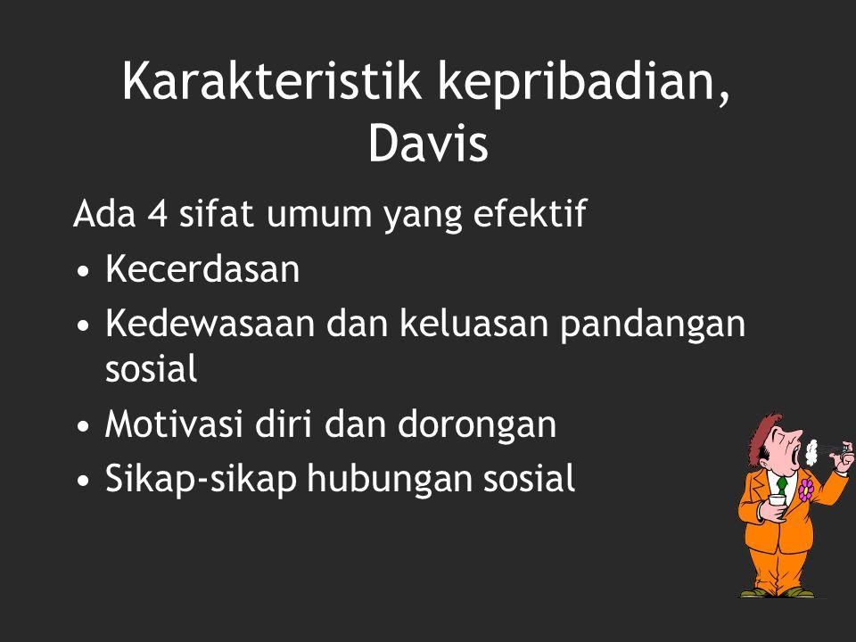 Karakteristik kepribadian, Davis Ada 4 sifat umum yang efektif Kecerdasan Kedewasaan dan keluasan pandangan sosial Motivasi diri dan dorongan Sikap-si