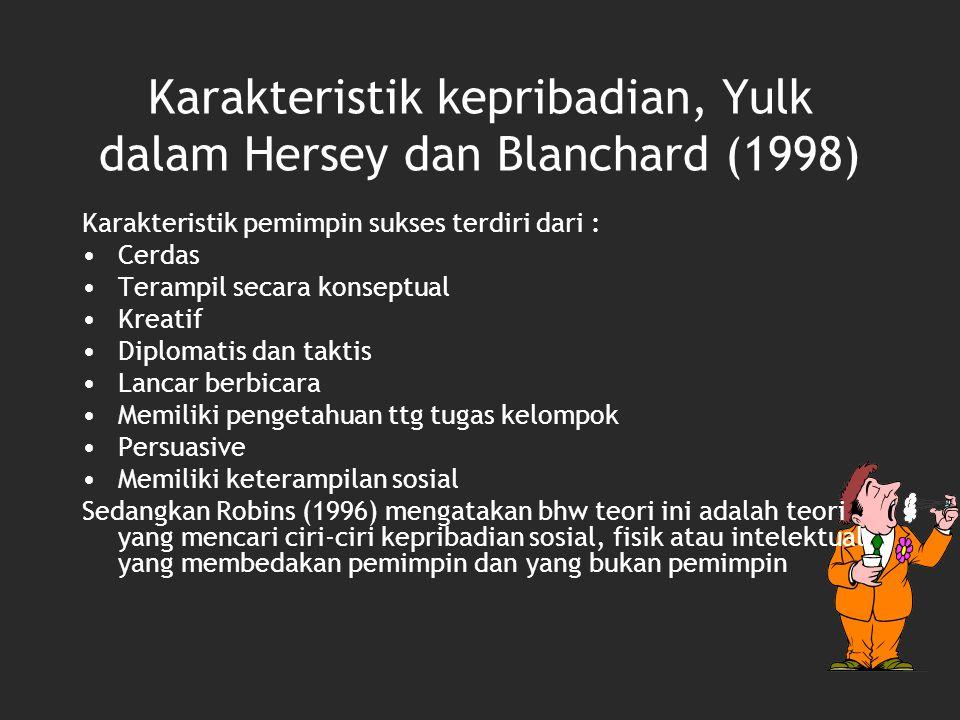 Karakteristik kepribadian, Yulk dalam Hersey dan Blanchard (1998) Karakteristik pemimpin sukses terdiri dari : Cerdas Terampil secara konseptual Kreat