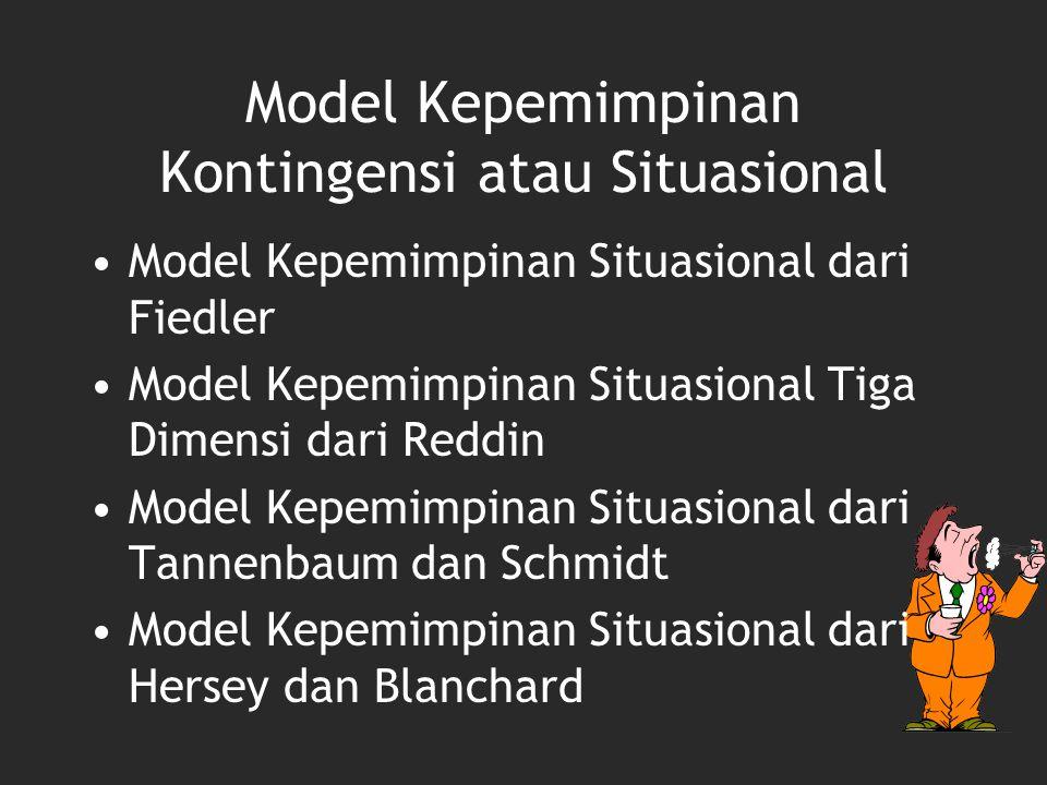 Model Kepemimpinan Kontingensi atau Situasional Model Kepemimpinan Situasional dari Fiedler Model Kepemimpinan Situasional Tiga Dimensi dari Reddin Mo