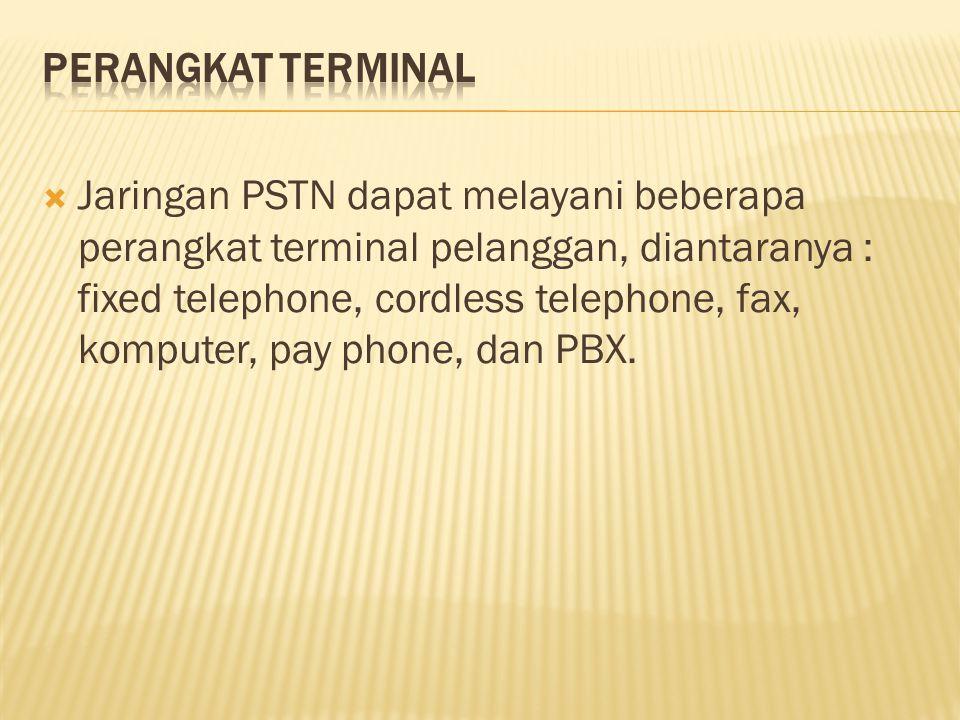  Jaringan PSTN dapat melayani beberapa perangkat terminal pelanggan, diantaranya : fixed telephone, cordless telephone, fax, komputer, pay phone, dan