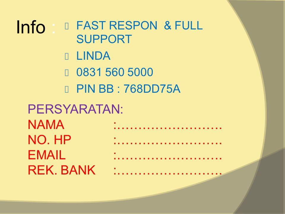 Info :  FAST RESPON & FULL SUPPORT  LINDA  0831 560 5000  PIN BB : 768DD75A PERSYARATAN: NAMA:……………………. NO. HP:……………………. EMAIL:……………………. REK. BANK