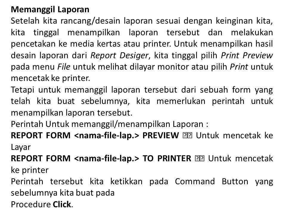 Memanggil Laporan Setelah kita rancang/desain laporan sesuai dengan keinginan kita, kita tinggal menampilkan laporan tersebut dan melakukan pencetakan ke media kertas atau printer.