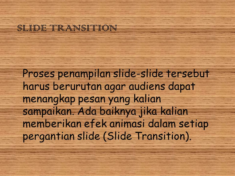 SLIDE TRANSITION Proses penampilan slide-slide tersebut harus berurutan agar audiens dapat menangkap pesan yang kalian sampaikan. Ada baiknya jika kal
