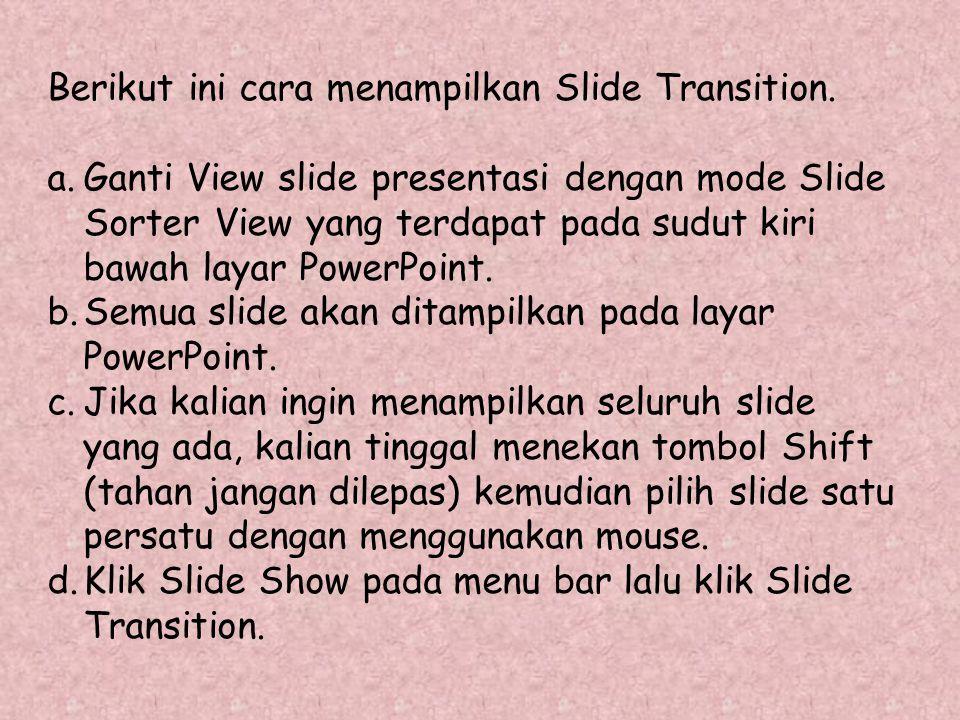Berikut ini cara menampilkan Slide Transition. a.Ganti View slide presentasi dengan mode Slide Sorter View yang terdapat pada sudut kiri bawah layar P