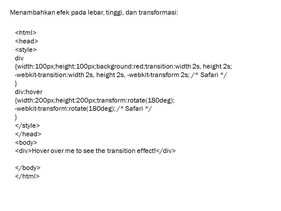 Menambahkan efek pada lebar, tinggi, dan transformasi: div {width:100px;height:100px;background:red;transition:width 2s, height 2s; -webkit-transition