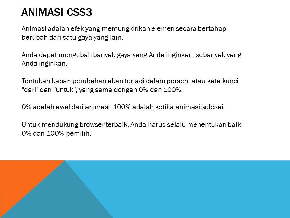ANIMASI CSS3 Animasi adalah efek yang memungkinkan elemen secara bertahap berubah dari satu gaya yang lain. Anda dapat mengubah banyak gaya yang Anda