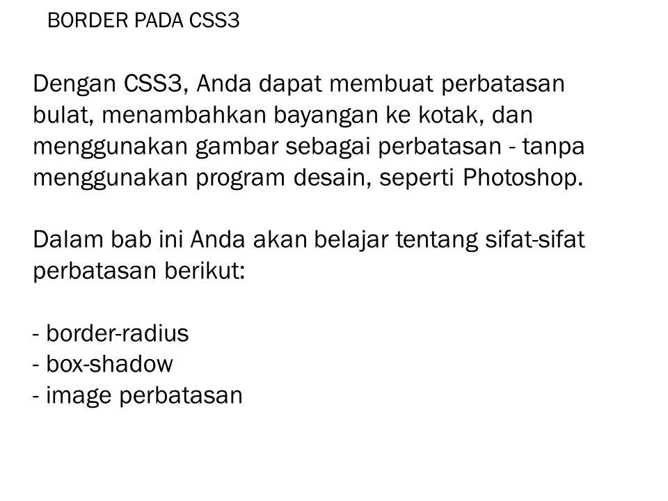 BORDER PADA CSS3 Internet Explorer 9 + mendukung border-radius dan box-shadow.