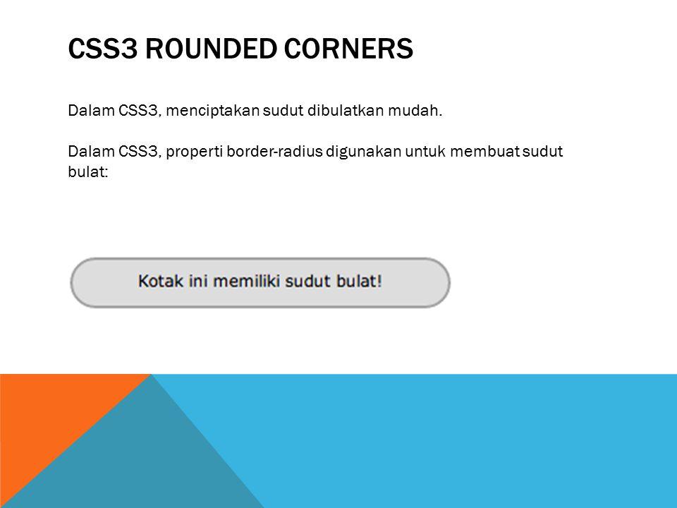 CSS3 ROUNDED CORNERS Dalam CSS3, menciptakan sudut dibulatkan mudah. Dalam CSS3, properti border-radius digunakan untuk membuat sudut bulat:
