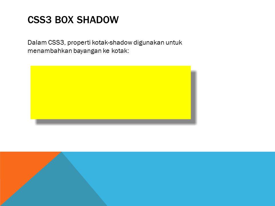 CSS3 BOX SHADOW Dalam CSS3, properti kotak-shadow digunakan untuk menambahkan bayangan ke kotak: