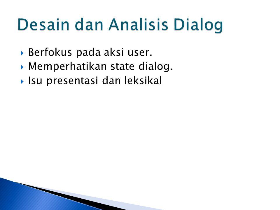  Berfokus pada aksi user.  Memperhatikan state dialog.  Isu presentasi dan leksikal