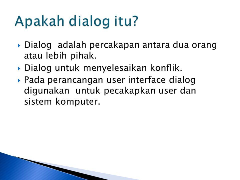  Dialog adalah percakapan antara dua orang atau lebih pihak.  Dialog untuk menyelesaikan konflik.  Pada perancangan user interface dialog digunakan