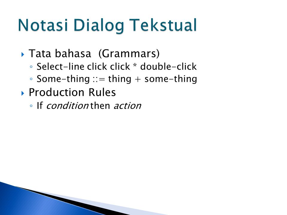  Tata bahasa (Grammars) ◦ Select-line click click * double-click ◦ Some-thing ::= thing + some-thing  Production Rules ◦ If condition then action