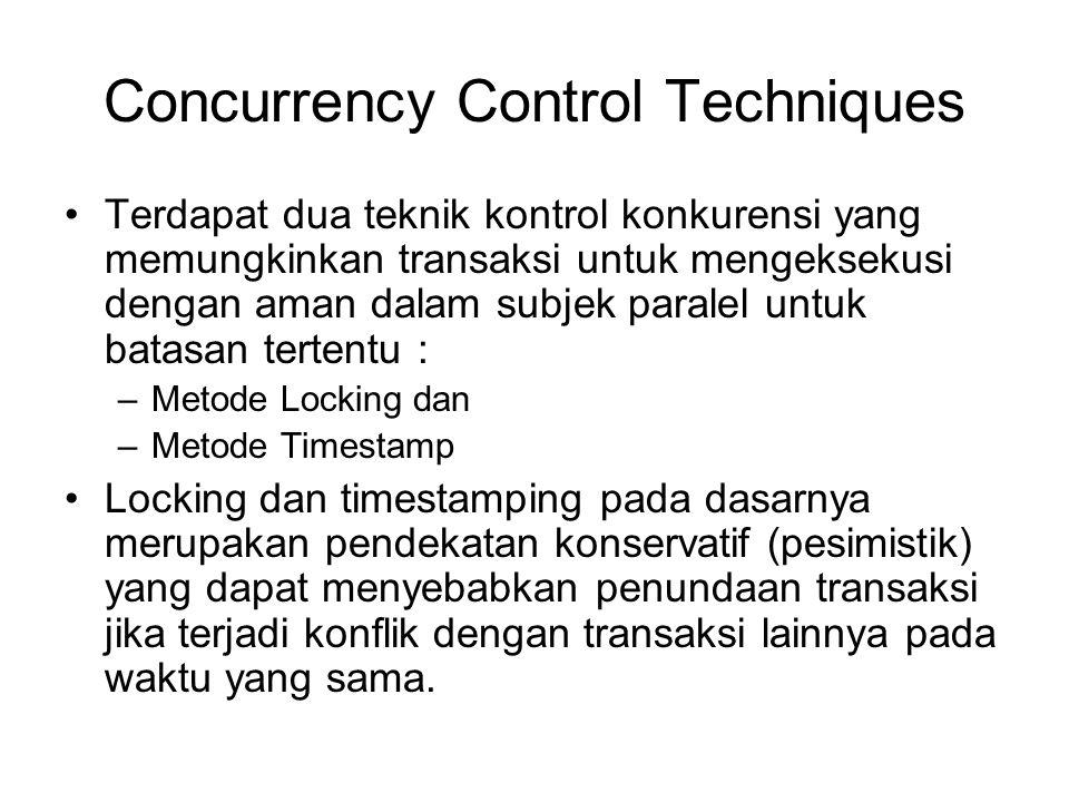 Concurrency Control Techniques Terdapat dua teknik kontrol konkurensi yang memungkinkan transaksi untuk mengeksekusi dengan aman dalam subjek paralel