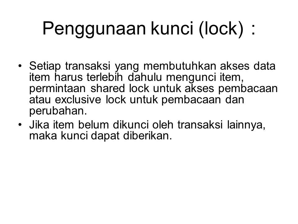 Penggunaan kunci (lock) : Setiap transaksi yang membutuhkan akses data item harus terlebih dahulu mengunci item, permintaan shared lock untuk akses pe