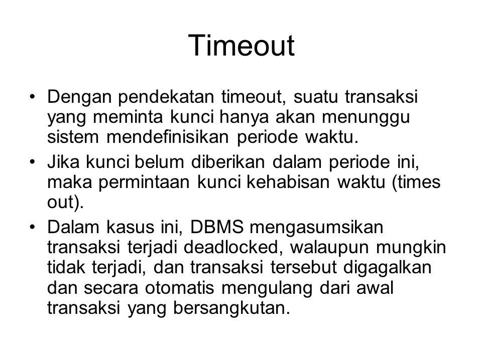 Timeout Dengan pendekatan timeout, suatu transaksi yang meminta kunci hanya akan menunggu sistem mendefinisikan periode waktu. Jika kunci belum diberi