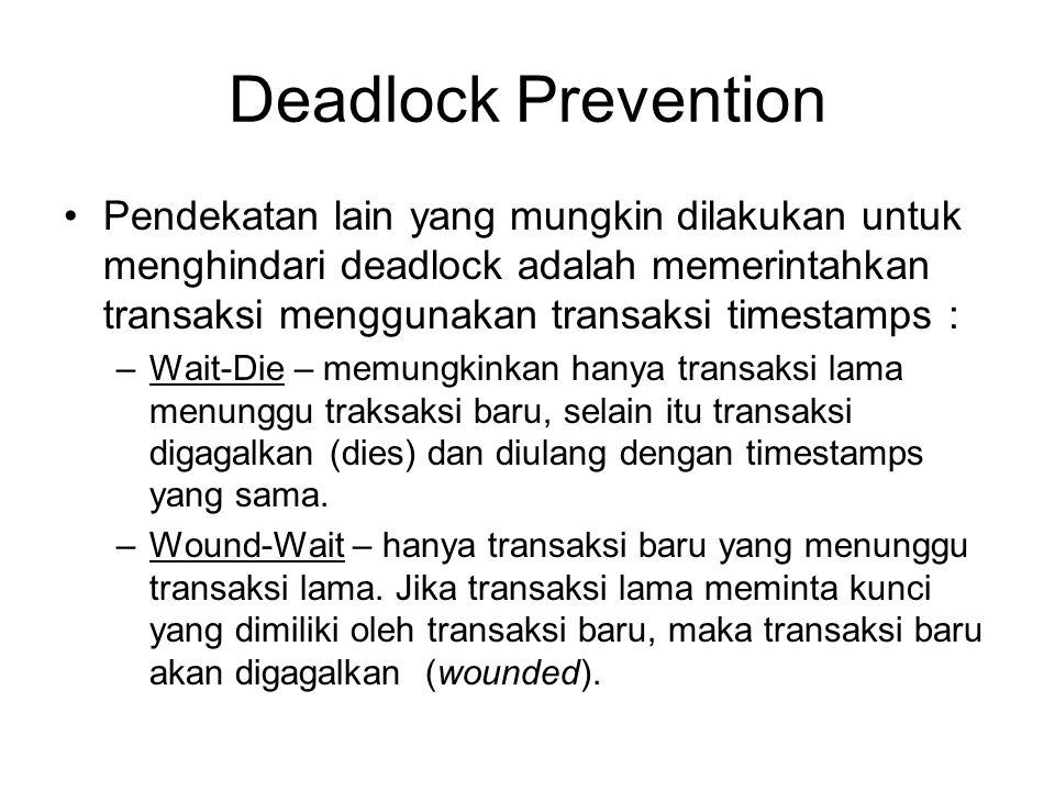 Deadlock Prevention Pendekatan lain yang mungkin dilakukan untuk menghindari deadlock adalah memerintahkan transaksi menggunakan transaksi timestamps