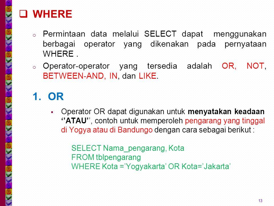  WHERE o Permintaan data melalui SELECT dapat menggunakan berbagai operator yang dikenakan pada pernyataan WHERE.